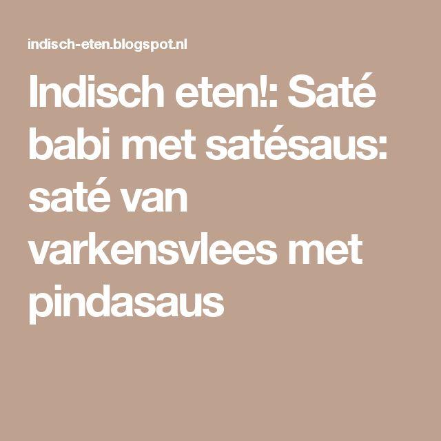 Indisch eten!: Saté babi met satésaus: saté van varkensvlees met pindasaus