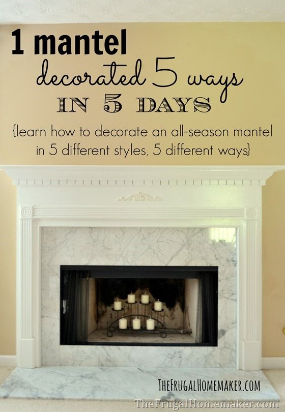 1 mantel decorated 5 ways in 5 days - Decor For Mantels