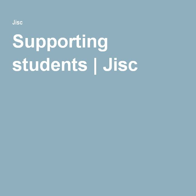 Supporting students | Jisc - guide to support for students in use of digital technology. Links to examples of good practice.