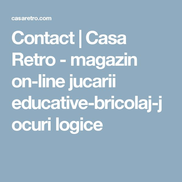 Contact | Casa Retro - magazin on-line jucarii educative-bricolaj-jocuri logice