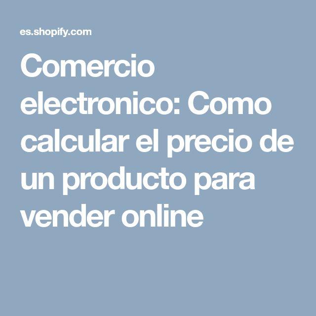 Comercio electronico: Como calcular el precio de un producto para vender online
