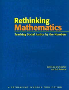 Rethinking mathematics : teaching social justice by the numbers / edited by Eric Gutstein and Bob Peterson.