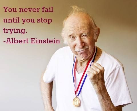 """""""You never fail until you stop trying.""""  -Albert Einstein"""