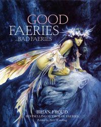 Good Faeries Bad Faeries ~ Brian Froud - I have this too but mine has a different cover
