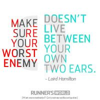Make sure your own worst enemy doesn't live between your own ears. #greatAdvice