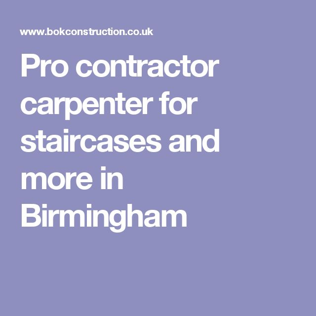 Pro contractor carpenter for staircases and more in Birmingham