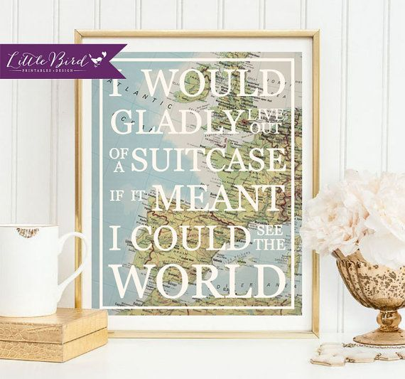 Travel quote with vintage map! I Would Gladly Live Out Of A Suitcase If It Meant I could See The World.