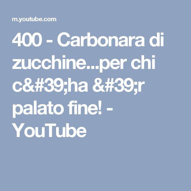 400 - Carbonara di zucchine...per chi c'ha 'r palato fine! - YouTube