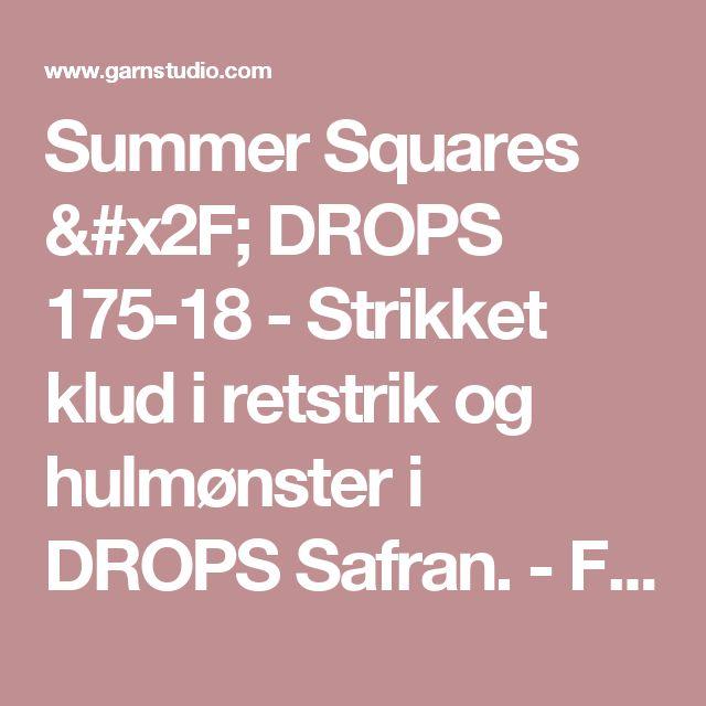 Summer Squares / DROPS 175-18 - Strikket klud i retstrik og hulmønster i DROPS Safran. - Free pattern by DROPS Design