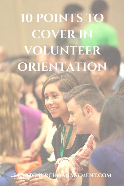 A structured volunteer orientation  process helps to prepare them for their new job responsibilities.