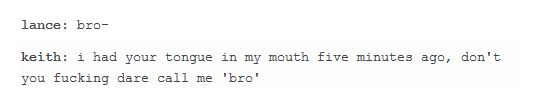 I don't ship that way (Lance x Keith) but this funny>>> I MOFUCKIN SHIP THE HELL OUT OF THIS
