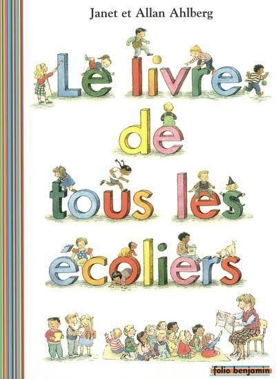 Le livre de tous les écoliers - Les enfants du Livre de tous les bébés ont grandi. Les voici à l'école. Il y a la cloche du matin, il y a la cantine, la musique et la peinture. Il y a les gros chagrins, les bons moments... / Janet et Allan Ahlberg