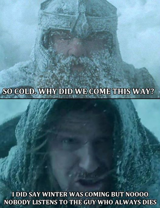 That is because there is a reason why that person always dies! Game of Thrones Lord of the Rings