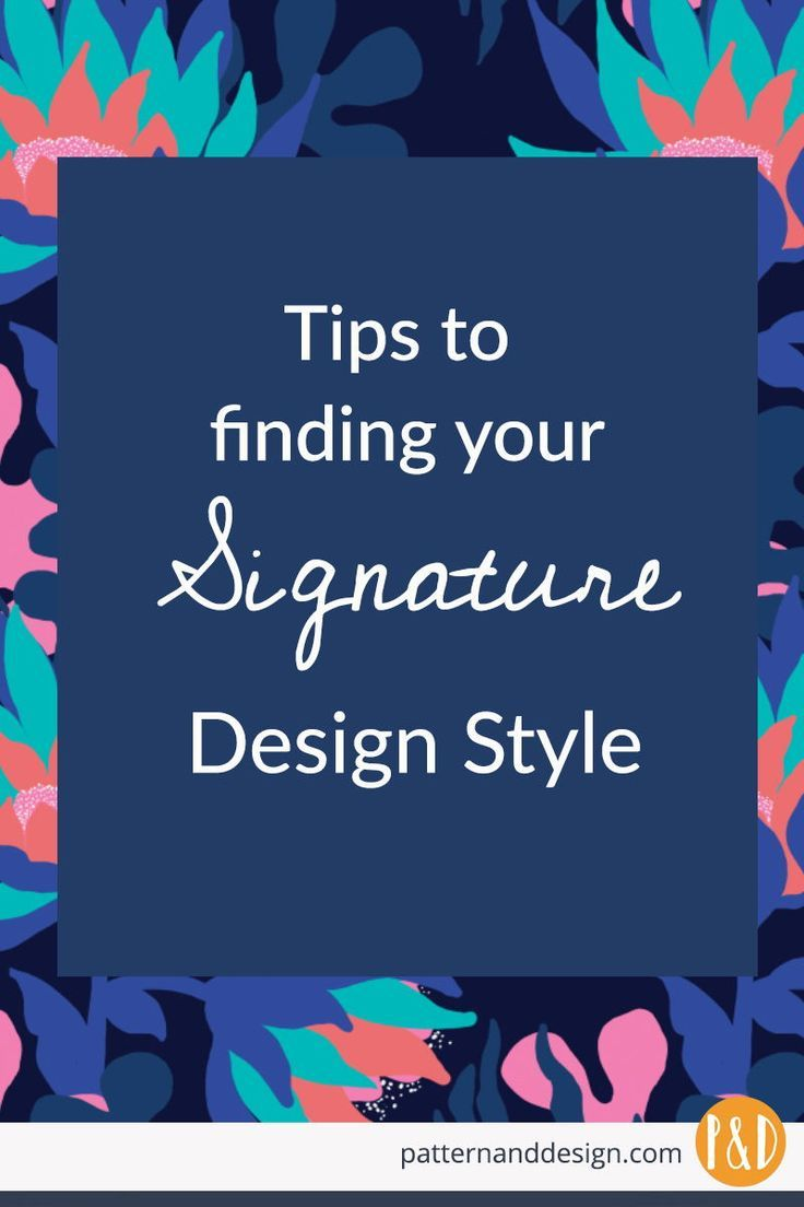 Learn Tips To Help You Find Your Signature Design Style Surface Pattern Design Inspiration Surface Pattern Design Signature Design