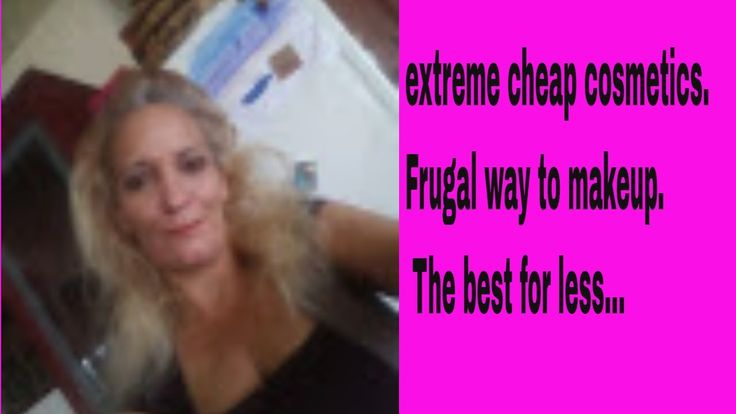 extreme cheap cosmetics. Frugal way to makeup. The best for less...