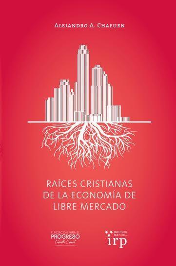 Alejandro Chafuen (2013): Las raíces cristianas de la economía de libre mercado. Descargar aquí: http://www.fppchile.cl/wp-content/uploads/2014/09/Raices_Cristianas_de_la_Economia_de_Libre_Mercado.pdf