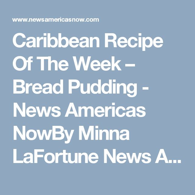Caribbean Recipe Of The Week – Bread Pudding - News Americas NowBy Minna LaFortune News Americas, NEW YORK, NY, Fri. April 7, 2017: Easter is coming and will be a time again for partying and family feasting. The Menus will be long with various tastings. The main courses will include Escoveitched Fish , steamed fish, roast fish , curry goat, jerk chicken, roast lamb, rice and […]
