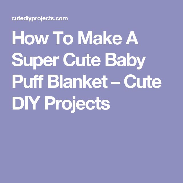 How To Make A Super Cute Baby Puff Blanket – Cute DIY Projects