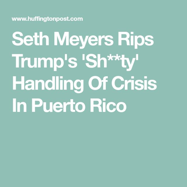 Seth Meyers Rips Trump's 'Sh**ty' Handling Of Crisis In Puerto Rico