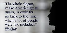 The whole slogan make America Great Again is code for the time when a lot of people were not included Hillary Clinton - Yahoo Image Search Results