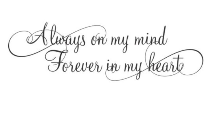 """Always on my mind Forever in my heart"" tattoo idea."