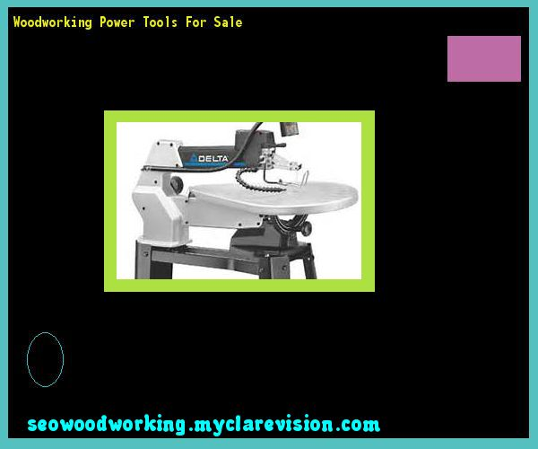 Woodworking Power Tools For Sale 081016 - Woodworking Plans and Projects!