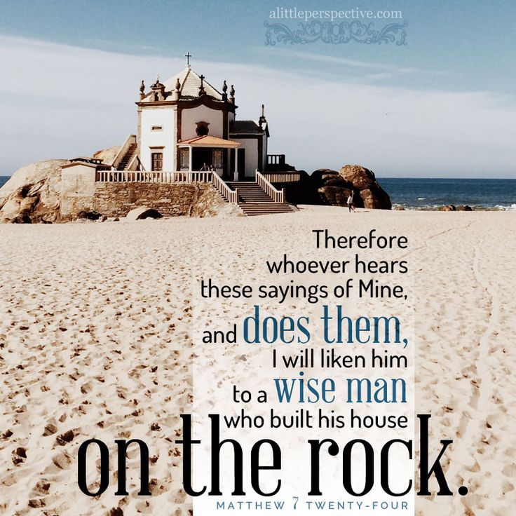 """""""Therefore, whoever hears these sayings of Mine, and does them, I will liken him to a wise man who built his house on the rock."""" Mat 7:24   scripture pictures at alittleperspective.com"""