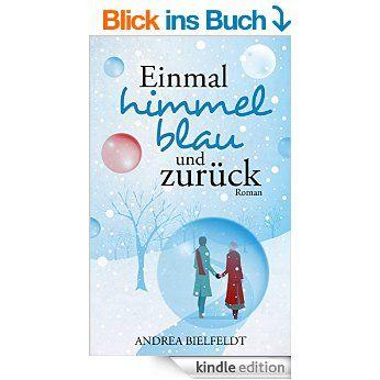 Einmal Himmelblau und zurück - Liebesroman eBook: Andrea Bielfeldt: Amazon.de: Kindle-Shop