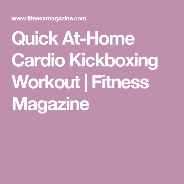 Quick At-Home Cardio Kickboxing Workout | Fitness Magazine