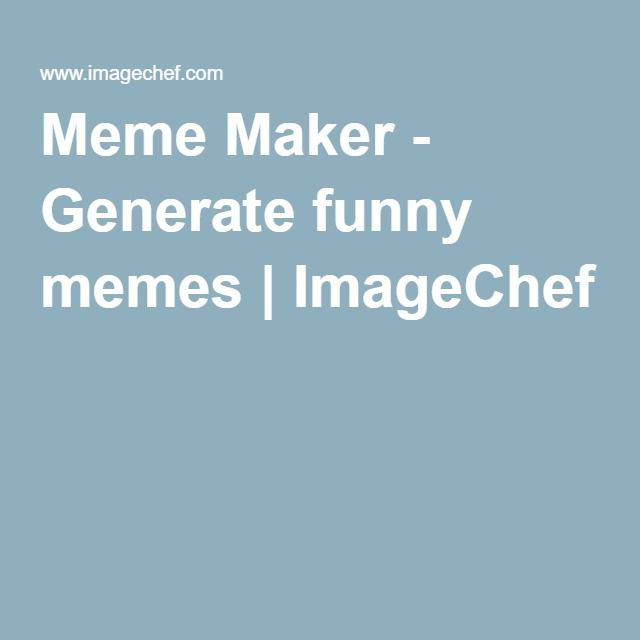 Meme Maker - Generate funny memes | ImageChef