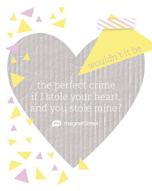 Funny Wedding Quote     Wouldn't it be the perfect crime if I stole your heart, and you stole mine?     MagnetStreet.com