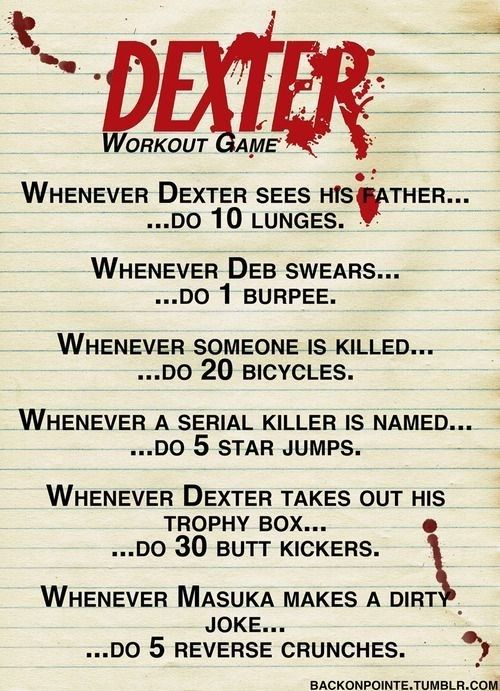 Dexter   43 Workouts That Allow You To Watch An Ungodly Amount Of Television