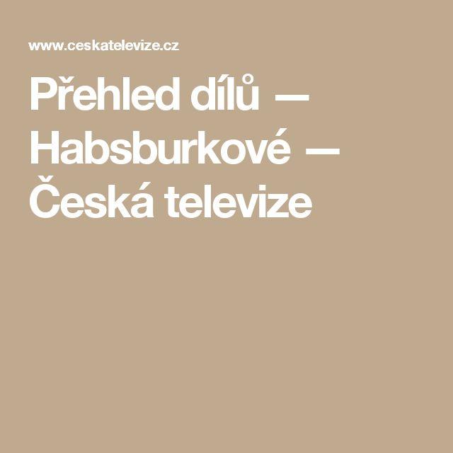Přehled dílů — Habsburkové — Česká televize