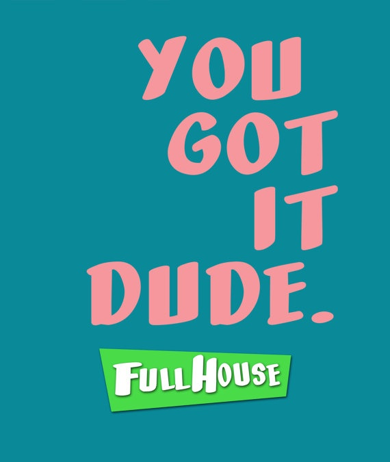 Still watching full house in 2013, repin if you are like me! LOVE THIS SHOW!!!!