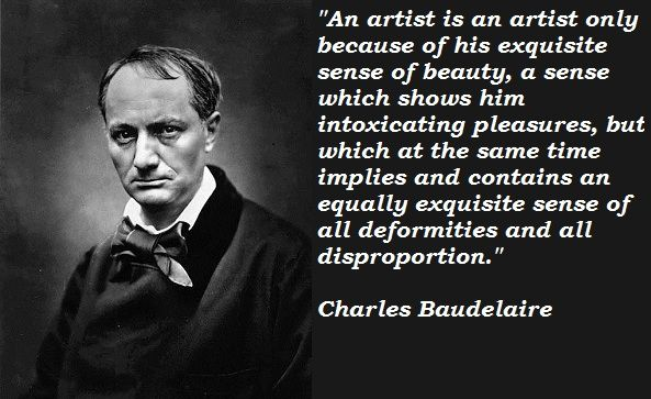 An interesting quote from Charles Baudelaire on the relationship between art, beauty, and deformity. This in many ways lays the groundwork for understanding the interest of decadent art in the grotesque and horrible. (Romantic Art, 1869)