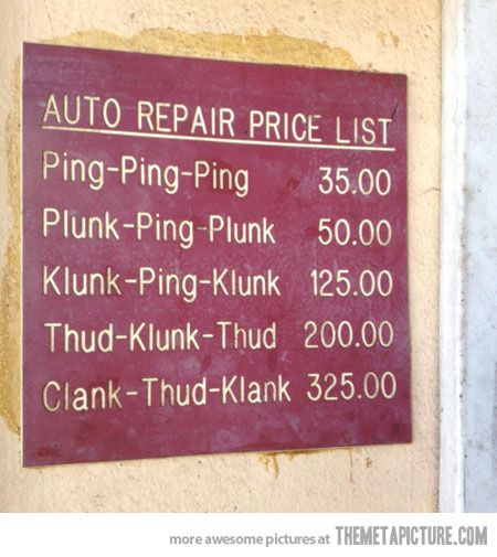 A sign at a local mechanic. Shit, I've got the Clank-Thud-Klank but I don't have 325 bucks to spare...