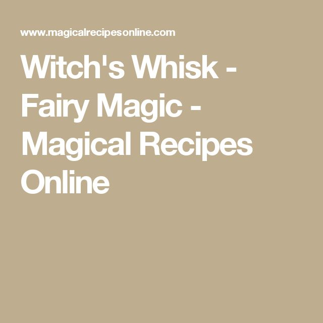 Witch's Whisk - Fairy Magic - Magical Recipes Online