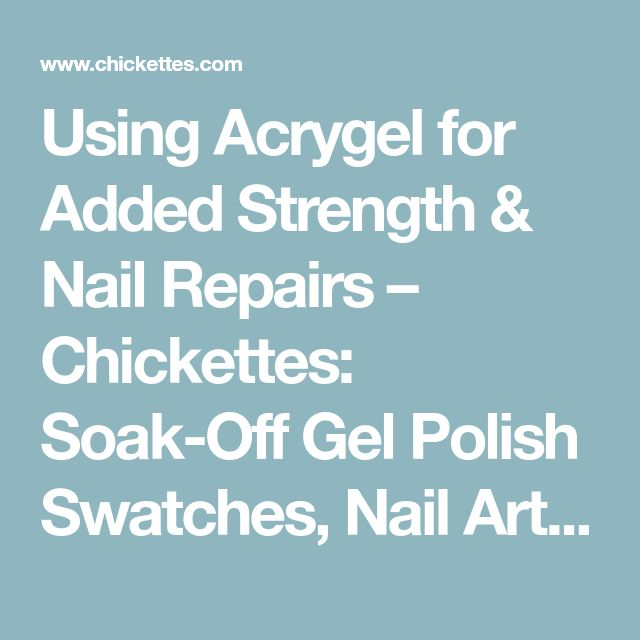 Using Acrygel for Added Strength & Nail Repairs – Chickettes: Soak-Off Gel Polish Swatches, Nail Art and Tutorials
