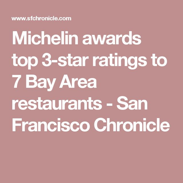 Michelin awards top 3-star ratings to 7 Bay Area restaurants - San Francisco Chronicle