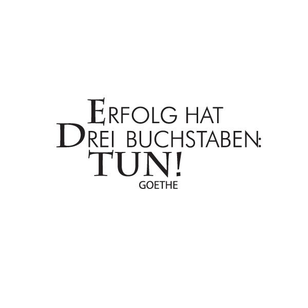"""""""#Erfolg hat drei Buchstaben: TUN."""" (Johann Wolfgang von #Goethe #quote)"""