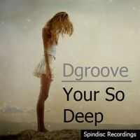 Dgroove - Your So Deep by Spindisc Recordings on SoundCloud