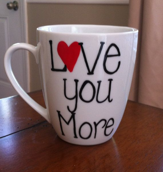 Hey, I found this really awesome Etsy listing at https://www.etsy.com/listing/120803883/love-you-more-coffee-mug