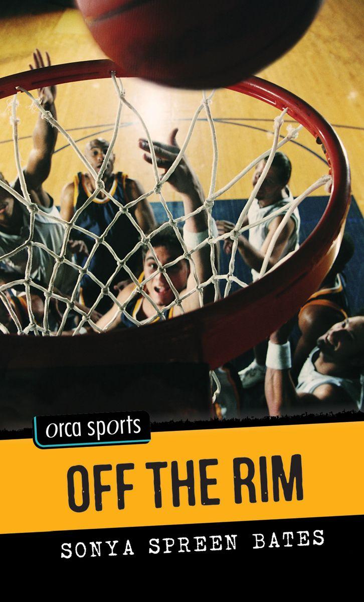 Off the Rim by Sonya Spreen Bates (Orca Sports)