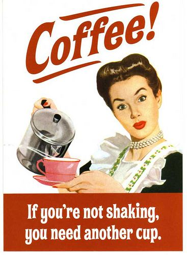 If you're not shaking, you need another cup.