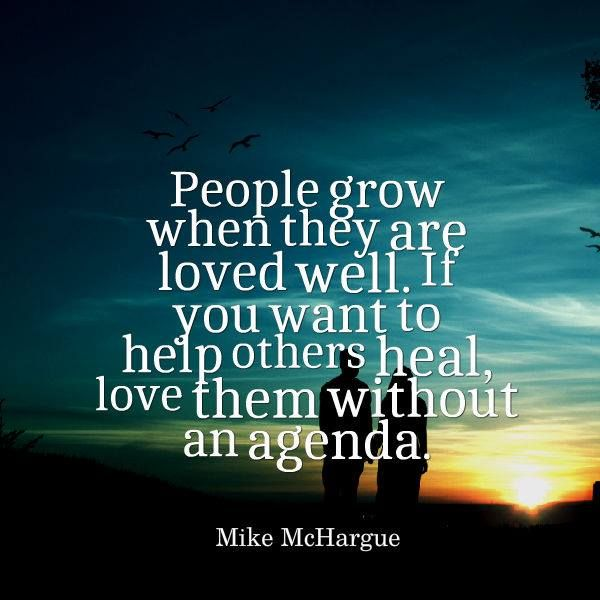 Love Helping Others Quotes: People Grow When They Are Loved Well. If You Want To Help