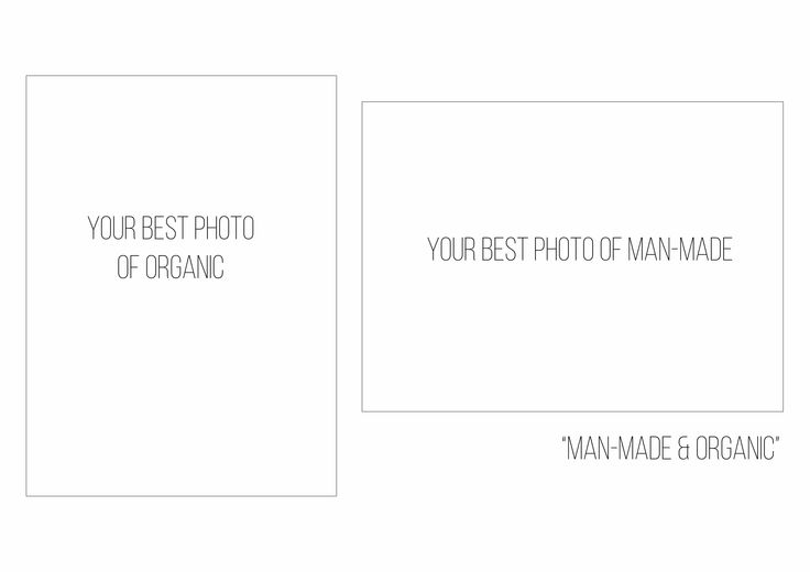 On one A3 page present 2 photos alongside each other : your best photo of organic your best photo of man-made