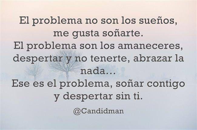 〽️️El problema no son los sueños, el problema son los amaneceres. Soñar contigo y despertar sin ti.