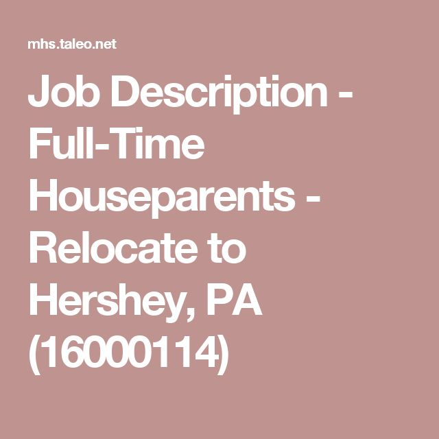 Job Description - Full-Time Houseparents - Relocate to Hershey, PA (16000114)