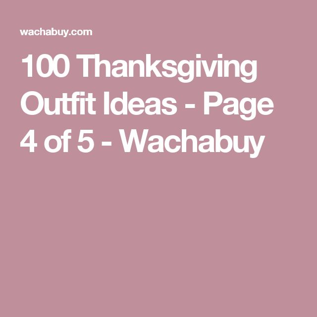 100 Thanksgiving Outfit Ideas - Page 4 of 5 - Wachabuy