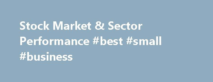 Stock Market & Sector Performance #best #small #business http://busines.remmont.com/stock-market-sector-performance-best-small-business/  #stock market news # Learn More About the New GICS Structure S MSCI and S will formally carve out real estate as the 11th equity sector within the Global Industry Classification Standard (GICS). Currently, real estate is classified as an industry group within the financials sector. The adoption of real estate as a headline sector […]